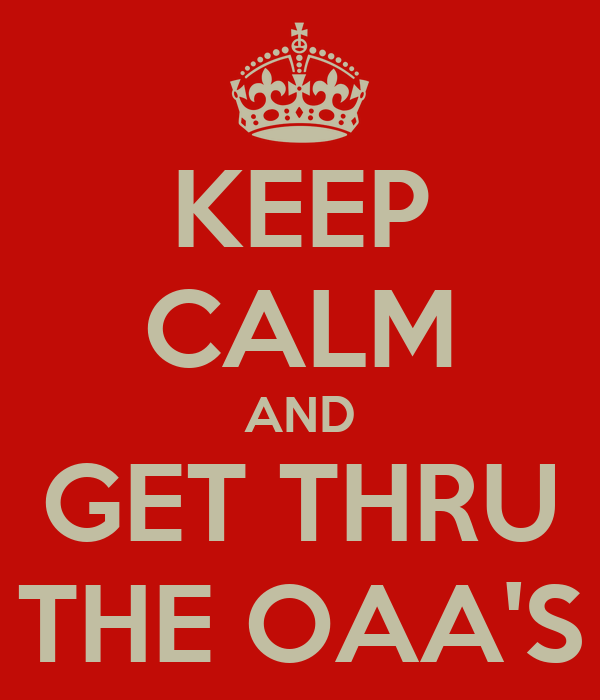 KEEP CALM AND GET THRU THE OAA'S