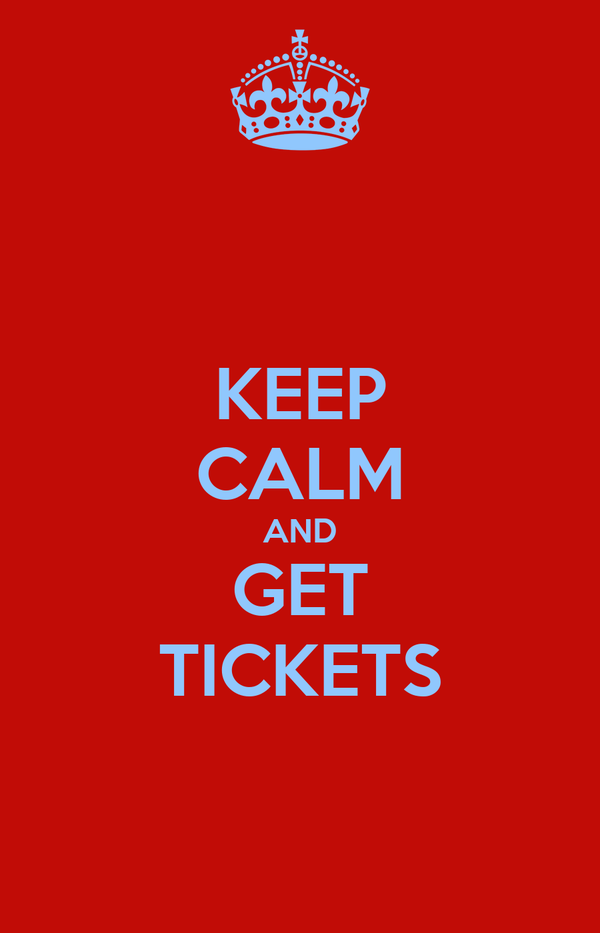 KEEP CALM AND GET TICKETS