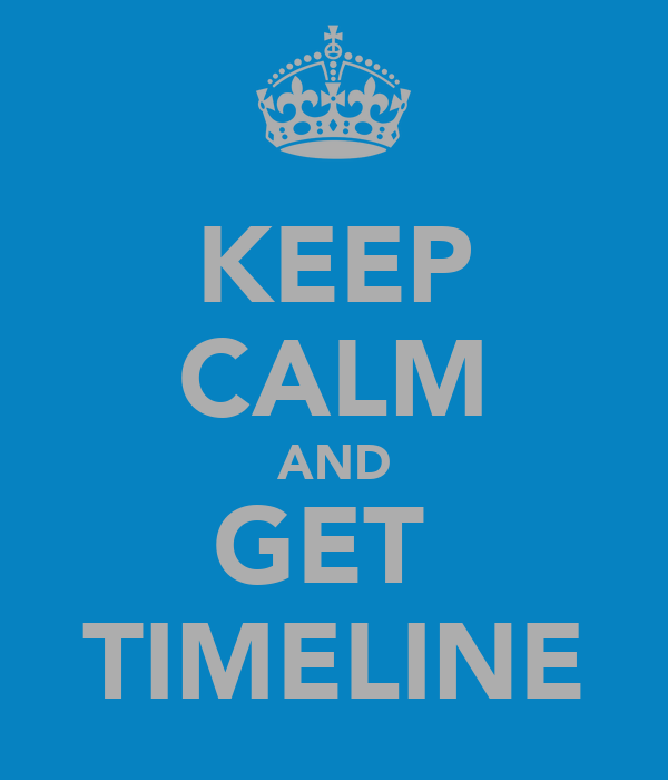 KEEP CALM AND GET  TIMELINE