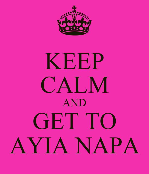 KEEP CALM AND GET TO AYIA NAPA