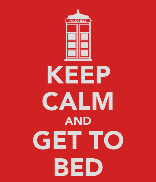 KEEP CALM AND GET TO BED
