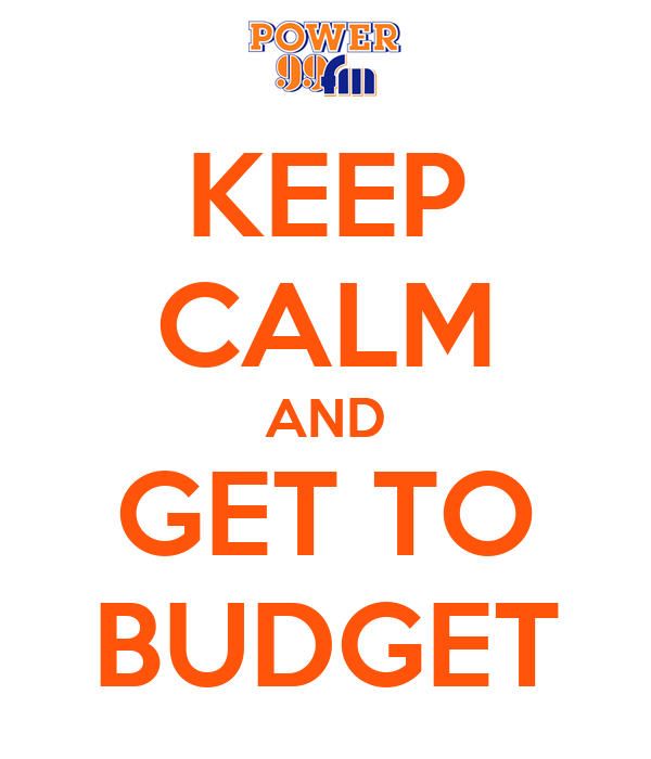 KEEP CALM AND GET TO BUDGET