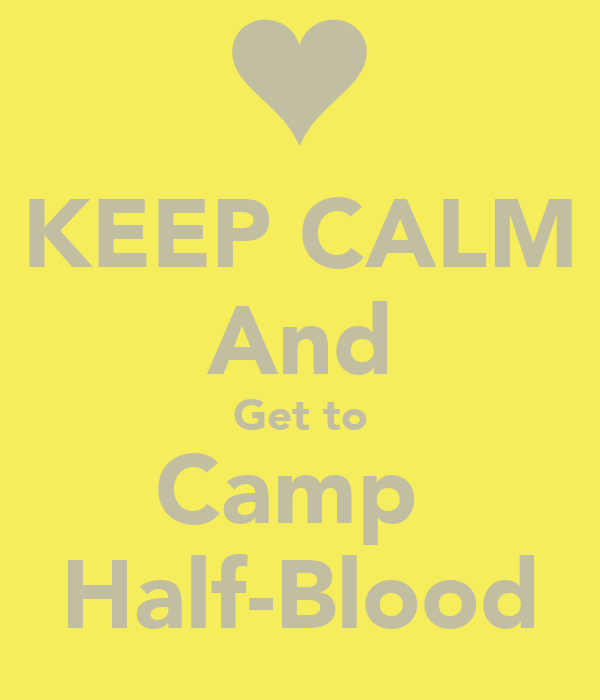 KEEP CALM And Get to Camp  Half-Blood