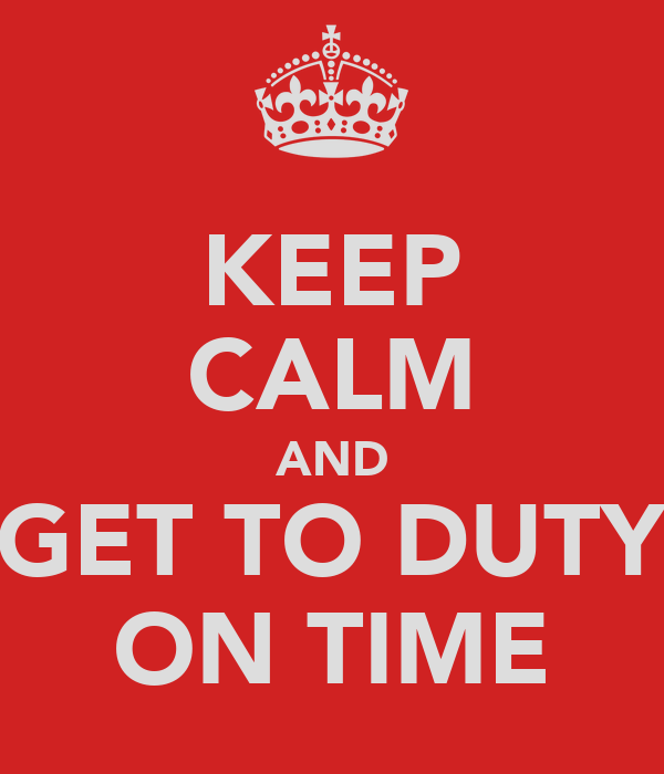 KEEP CALM AND GET TO DUTY ON TIME