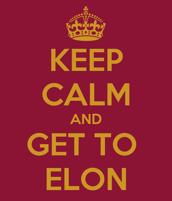 KEEP CALM AND GET TO  ELON