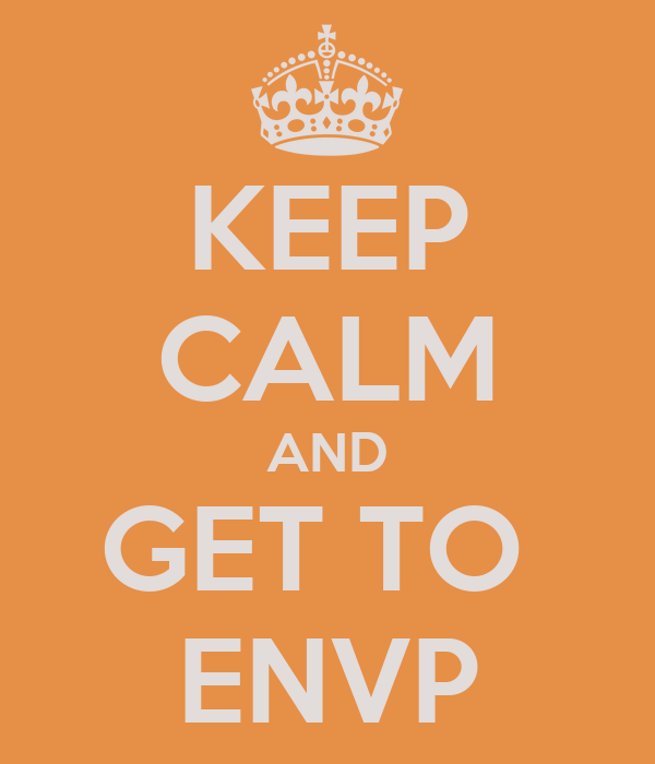 KEEP CALM AND GET TO  ENVP