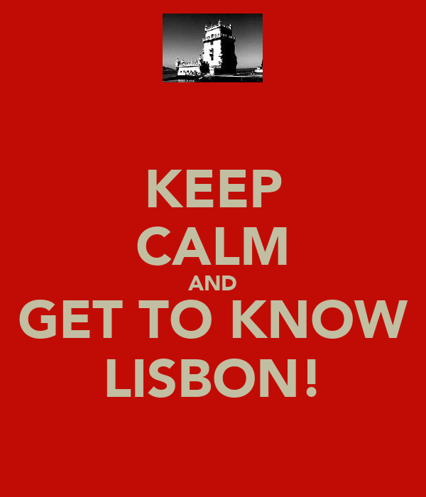 KEEP CALM AND GET TO KNOW LISBON!