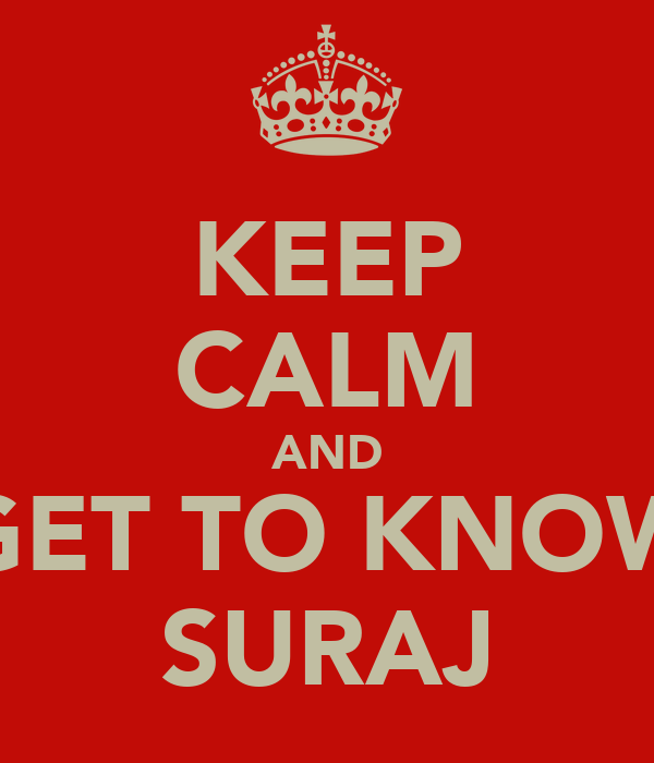 KEEP CALM AND GET TO KNOW SURAJ