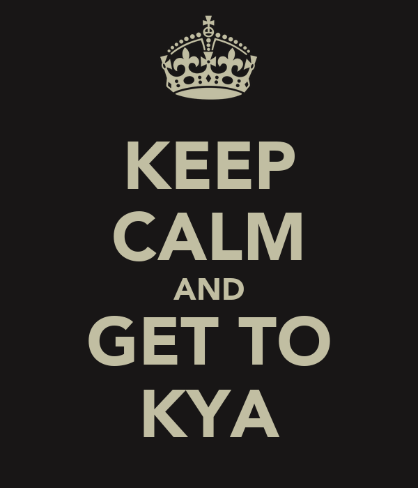 KEEP CALM AND GET TO KYA
