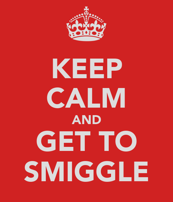KEEP CALM AND GET TO SMIGGLE