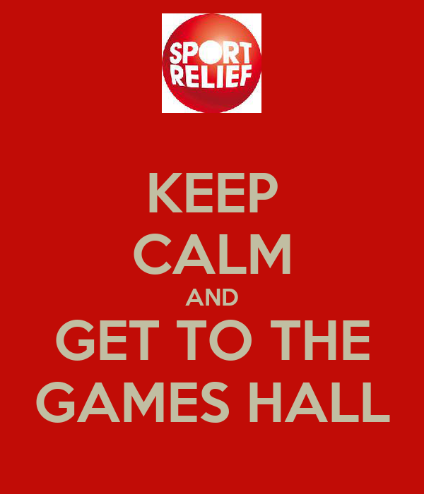 KEEP CALM AND GET TO THE GAMES HALL