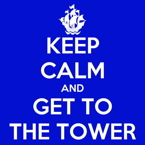 KEEP CALM AND GET TO THE TOWER