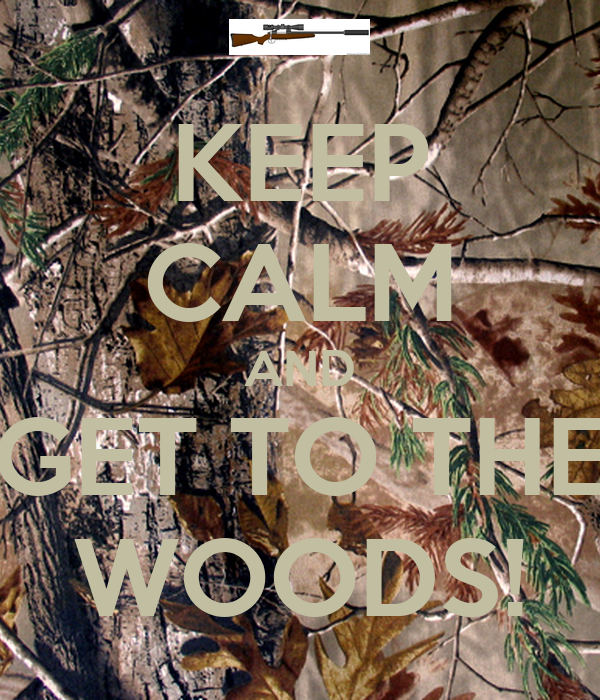 KEEP CALM AND GET TO THE WOODS!