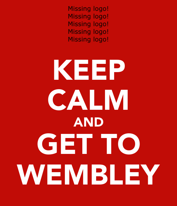 KEEP CALM AND GET TO WEMBLEY