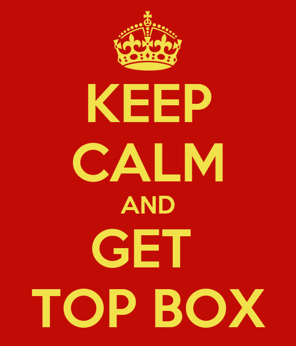 KEEP CALM AND GET  TOP BOX