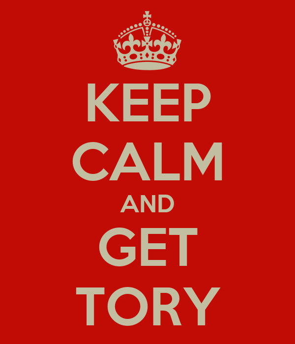 KEEP CALM AND GET TORY