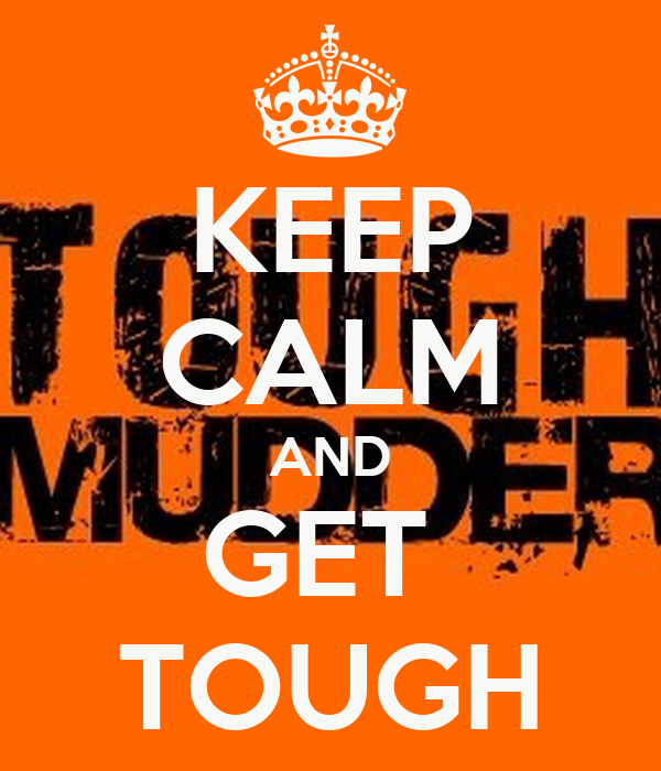 KEEP CALM AND GET  TOUGH
