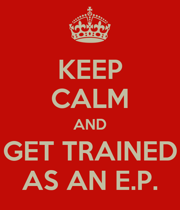 KEEP CALM AND GET TRAINED AS AN E.P.