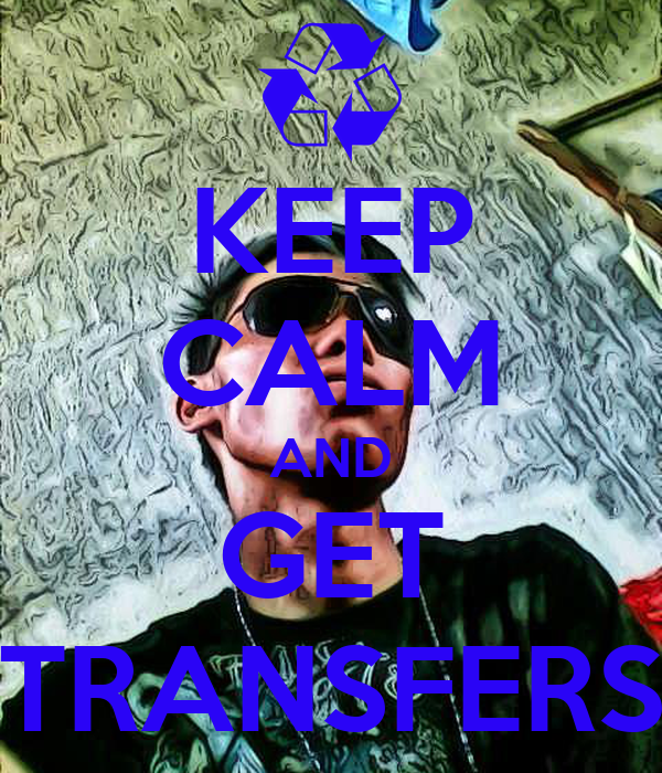 KEEP CALM AND GET TRANSFERS