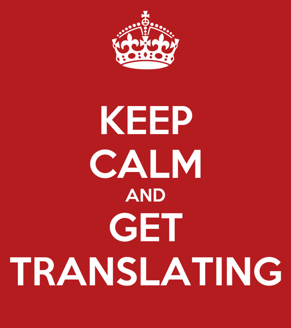 KEEP CALM AND GET TRANSLATING