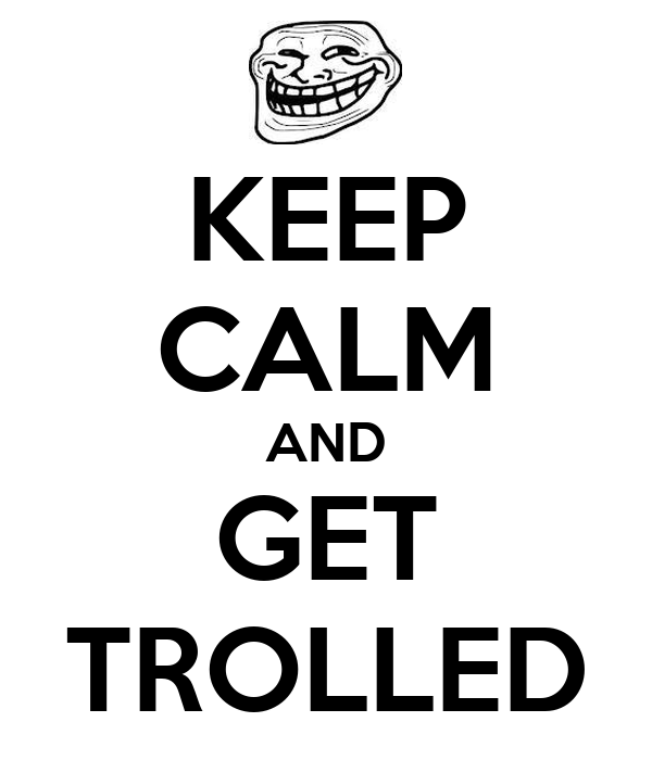 KEEP CALM AND GET TROLLED