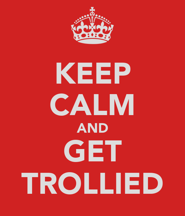 KEEP CALM AND GET TROLLIED