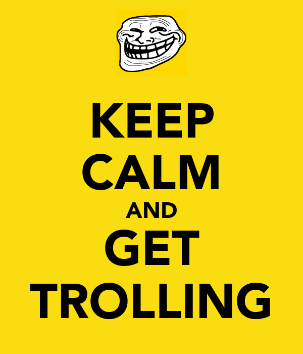 KEEP CALM AND GET TROLLING