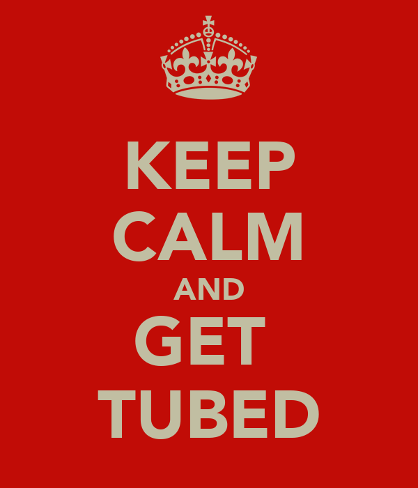 KEEP CALM AND GET  TUBED