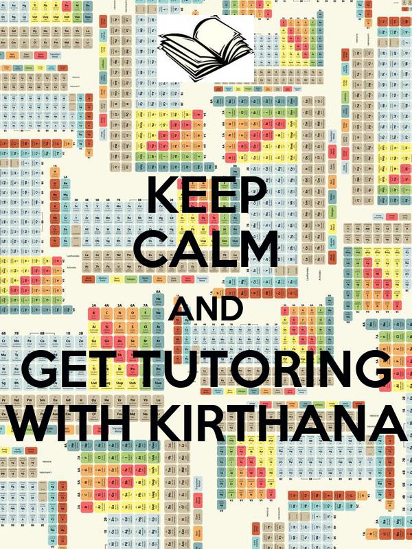 KEEP CALM AND GET TUTORING WITH KIRTHANA