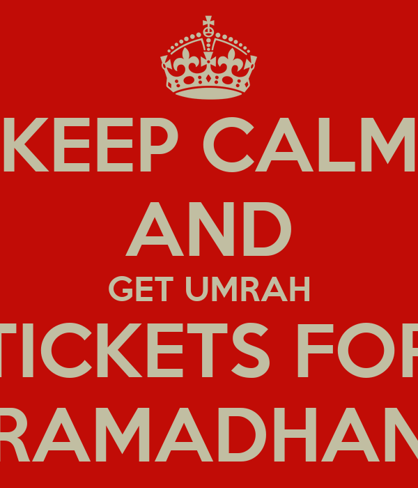 KEEP CALM AND GET UMRAH TICKETS FOR RAMADHAN