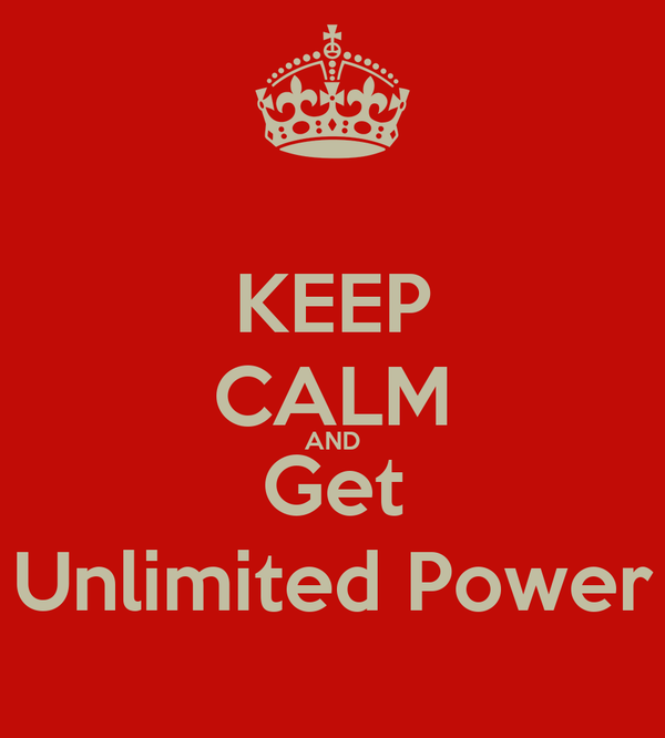 KEEP CALM AND Get Unlimited Power