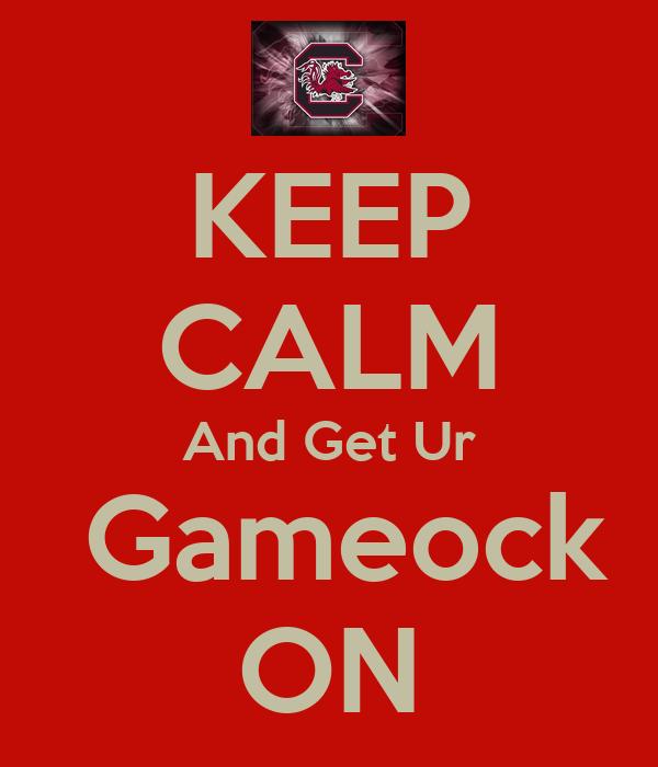 KEEP CALM And Get Ur  Gameock ON