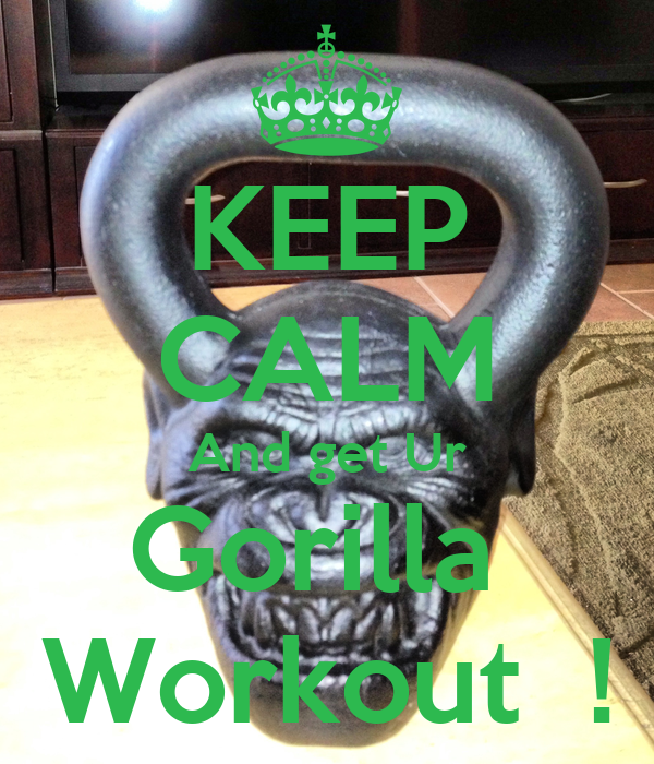KEEP CALM And get Ur Gorilla  Workout  !