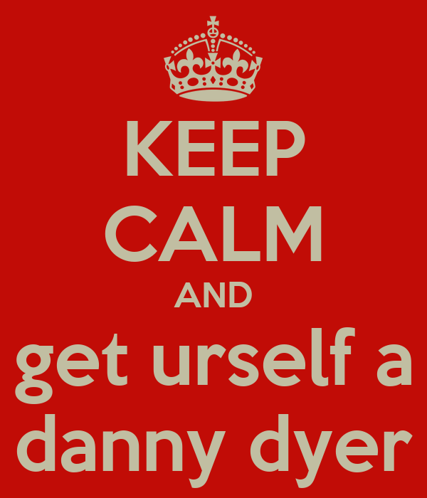 KEEP CALM AND get urself a danny dyer