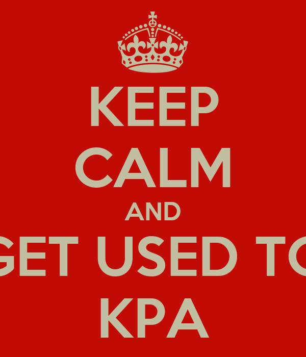 KEEP CALM AND GET USED TO KPA