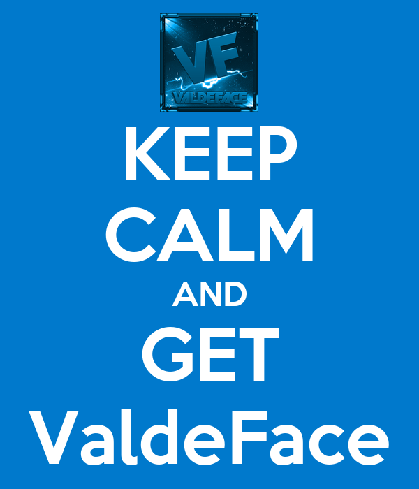 KEEP CALM AND GET ValdeFace