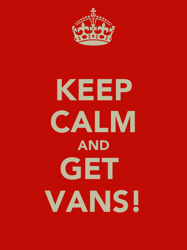 KEEP CALM AND GET  VANS!