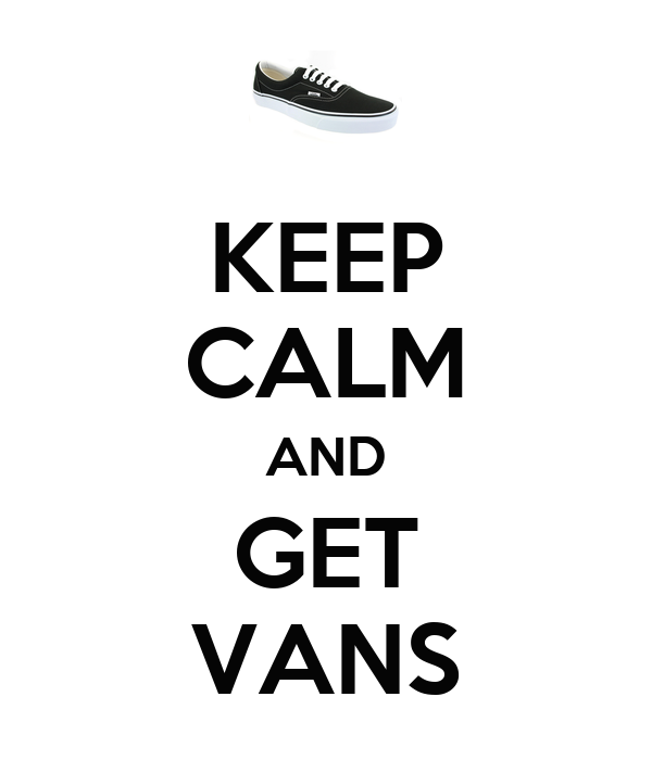 KEEP CALM AND GET VANS