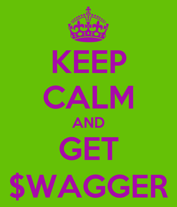 KEEP CALM AND GET $WAGGER