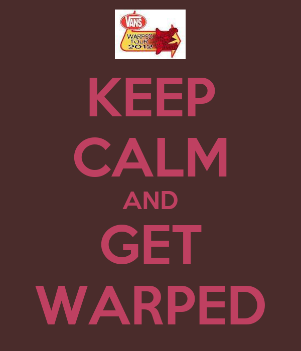 KEEP CALM AND GET WARPED