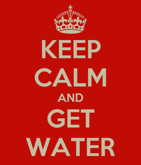 KEEP CALM AND GET WATER