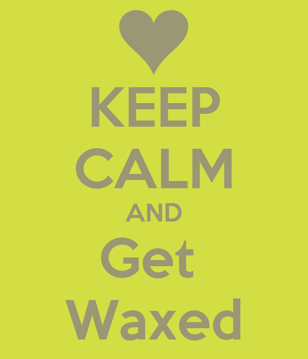 KEEP CALM AND Get  Waxed