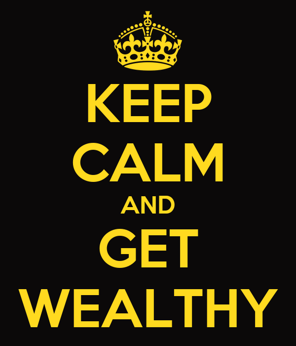 KEEP CALM AND GET WEALTHY