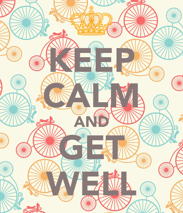 KEEP CALM AND GET WELL