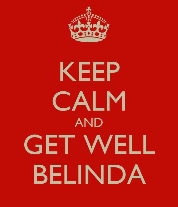 KEEP CALM AND GET WELL BELINDA
