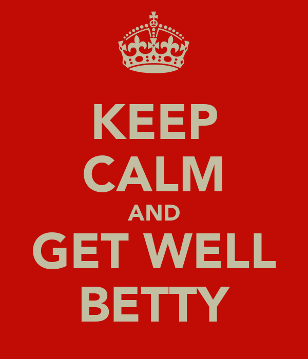 KEEP CALM AND GET WELL BETTY