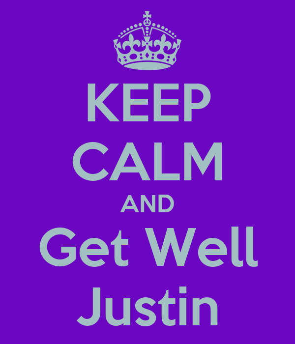 KEEP CALM AND Get Well Justin