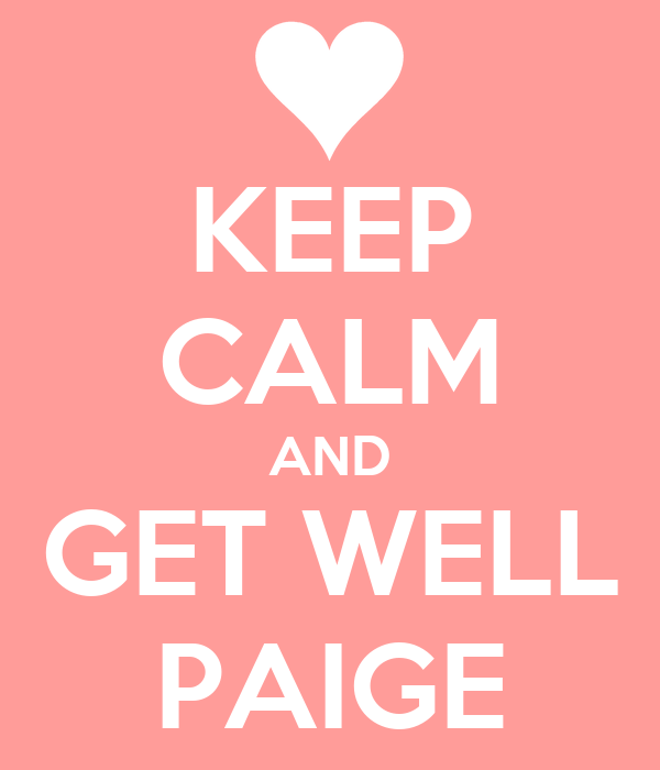 KEEP CALM AND GET WELL PAIGE