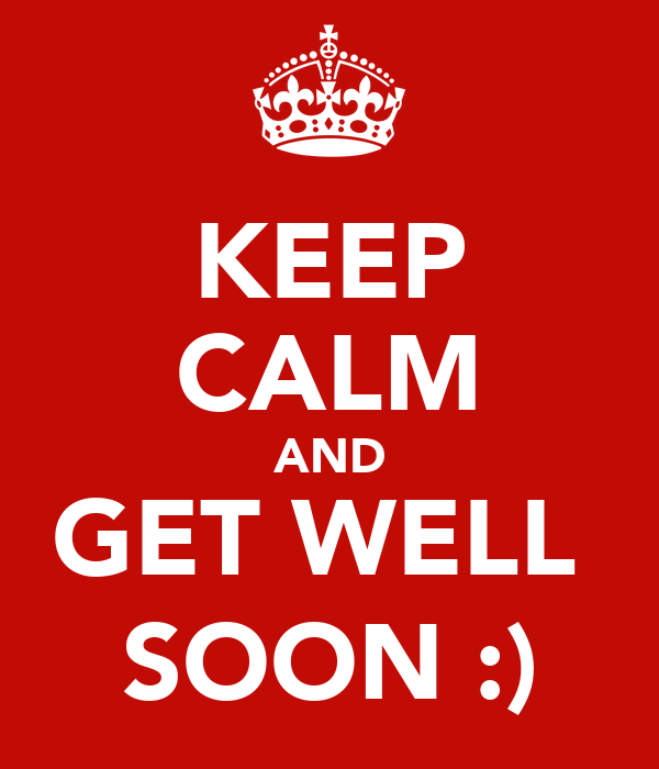 KEEP CALM AND GET WELL  SOON :)