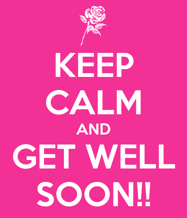 KEEP CALM AND GET WELL SOON!!